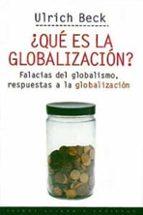 ¿que es la globalizacion?: falacias del globalismo, respuestas a la globalizacion-ulrich beck-9788449305283