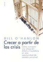 CRECER A PARTIR DE LAS CRISIS: COMO CONVERTIR UNA SITUACION DIFIC IL O TRAUMATICA EN UNA OPORTUNIDAD DE CAMBIO PERSONAL