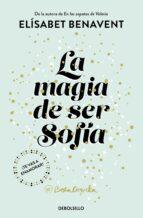 la magia de ser sofía (bilogía sofía 1) elisabet benavent 9788466343183