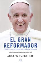 EL GRAN REFORMADOR: FRANCISCO, RETRATO DE UN PAPA RADICAL