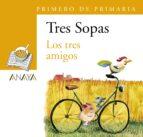 tres sopas: los tres amigos (1º educacion primaria) (blister) 9788466747783