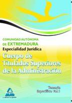 CUERPO DE TITULADOS SUPERIORES DE LA JUNTA DE EXTREMADURA: ESPECI ALIDAD JURIDICA. TEMARIO ESPECIFICO VOLUMEN I