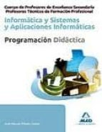 CUERPO DE PROFESORES DE ENSEÑANZA SECUNDARIA Y PROFESORES TECNICO S DE FORMACION PROFESIONAL. INFORMATICA Y SISTEMAS Y APLICACIONESINFORMATICAS. PROGRAMACION DIDACTICA