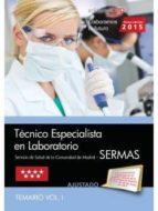 TÉCNICO ESPECIALISTA EN LABORATORIO SERVICIO DE SALUD DE LA COMUNIDAD DE MADRID (SERMAS). TEMARIO VOL. I