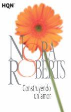 construyendo un amor-nora roberts-9788468781983
