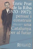 enric prat de la riba (1870 1917): pensar i construir una catalun ya per al futur lluis duran joan safont 9788469753583