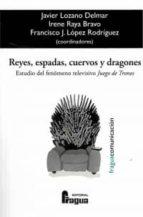reyes, espadas, cuervos y dragones-javier lozano delmar-9788470745683