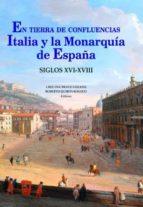 en tierra de confluencias: italia y la monarquia de españa siglo xvi xviii cristina bravo lozano roberto quiros rosado 9788472743083