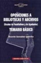 oposiciones a bibliotecas y archivos: temario basico (escalas de facultativos y ayudantes. temario basico) ricardo gonzalez castrillo 9788474916683