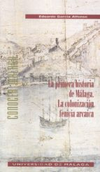 la primera historia de malaga: la colonizacion fenicia arcaica-eduardo garcia alfonso-9788474969283
