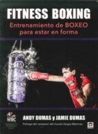 fitness boxing. entrenamiento de boxeo para estar en forma. andy dumas jamie dumas 9788479027483