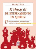 el metodo 64 de entrenamiento en ajedrez: un programa interactivo para jugadores que aspiran a progresar y mantenerse en forma-antonio gude-9788479028183
