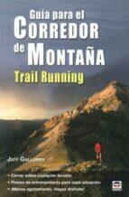 guia para el corredor de montaña. trail running jeff galloway 9788479029883
