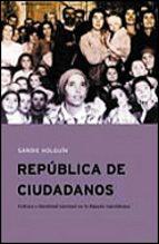 republica de ciudadanos: cultura e identidad nacional en la españ a republicana-sandie holguin-9788484324683
