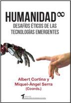 humanidad. desafios eticos de las tecnologias emergentes-albert cortina-miquel angel serra-9788484693383