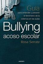 bullying, acoso escolar. guia para entender y prevenir el fenomen o de la violencia en las aulas rosa serrate 9788484832683