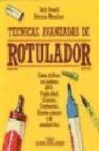 TECNICAS AVANZADAS DE ROTULADOR COMO: UTILIZAR ROTULADORES PARA U PUBLICIDAD, ENVASES, ILUSTRACION, DISEÑO INTERIOR... (2ª ED.)