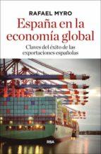 españa en la economia global: claves del exito de las exportaciones españolas rafael myro 9788490566183