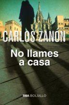 no llames a casa carlos zanon 9788490568583