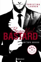 beautiful bastard: un tipo odioso-christina lauren-9788490623183