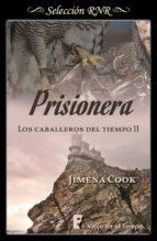 prisionera (los caballeros del tiempo 2) (ebook)-jimena cook-9788490699683