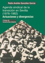 agenda sindical de la transición en sevilla (1976-1982). actuaciones y divergencias (ebook)-pedro andres gonzalez garcia-9788490956083