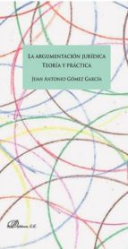 la argumentacion juridica: teoria y practica juan antonio gomez garcia 9788491480983