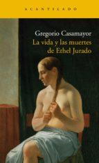 la vida y las muertes de ethel jurado (ebook)-gregorio casamayor-9788492649983