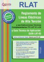 rlat. reglamento de lineas electricas de alta tension: instruccio nes tecnicas complementarias y guia tecnica de aplicacion 9788492812783