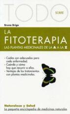 todo sobre la fitoterapia: las plantas medicinales de la a a la z bruno brigo 9788493303983