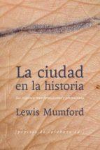 la ciudad en la historia lewis mumford 9788493943783