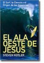 el ala oeste de jesus: el surf, la ciencia y el origen de las cre encias-steven kotler-9788495496683
