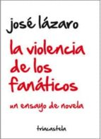 la violencia de los fanaticos jose lazaro 9788495840783