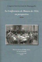 LA CONFERENCIA DE MUSEOS DE 1934, EN PERSPECTIVA: ACTAS - 9788496406483 - VV.AA.