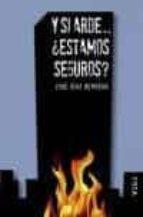 y si arde ¿estamos seguros? jose diaz herrera 9788496797383