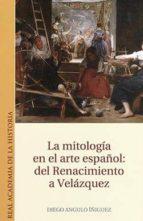 la mitologia en el arte español: del renacimiento a velazquez-antonio diego angulo iñiguez-9788496849983