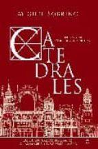 catedrales: las desconocidas biografias de los grandes templos de españa-miguel sobrino-9788497348683