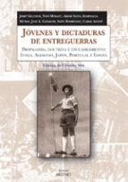 jovenes y dictaduras de entreguerras: propaganda, doctrina y encu adramiento 9788497432283