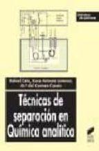 tecnicas de separacion en quimica analitica-rafael cela-rosa a. lorenzo-m⪠del carmen casais-9788497560283