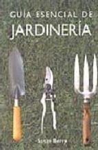 guia esencial de la jardineria susan berry 9788497644983