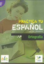 practica tu español: ortografia (ele: a2 b1) javier lahuerta 9788497784283