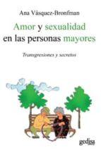 amor y sexualidad en las personas mayores: transgresiones y secre tos-ana vasquez bronfman-9788497845083