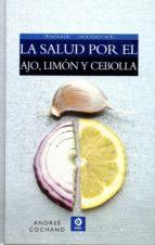 la salud por el ajo, limon y cebolla-andree cochand-9788497942683