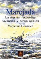 El libro de Marejada: la mar en vivencias, recuerdos y otros relatos autor MARCELINO GONZALEZ DOC!