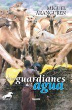 los guardianes del agua-miguel aranguren-9788498402483