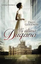 mi ultima duquesa daisy goodwin 9788499703183