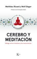 cerebro y meditacion: dialogo entre el budismo y las neurociencias-matthieu ricard-wolf singer-9788499886183