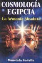 cosmologia egipcia: la armonia absoluta-moustafa gadalla-9789706661883