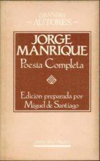 El libro de Poesía completa. edición preparada por miguel de santiago autor JORGE MANRIQUE PDF!