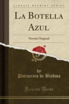 La Botella Azul: Novela Original (Classic Reprint)